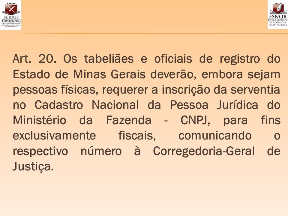 Art. 20. Os tabeliães e oficiais de registro do Estado de Minas Gerais deverão, embora sejam pessoas físicas, requerer a inscrição da serventia no Cad