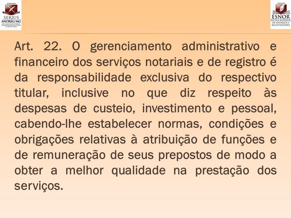 Art. 22. O gerenciamento administrativo e financeiro dos serviços notariais e de registro é da responsabilidade exclusiva do respectivo titular, inclu