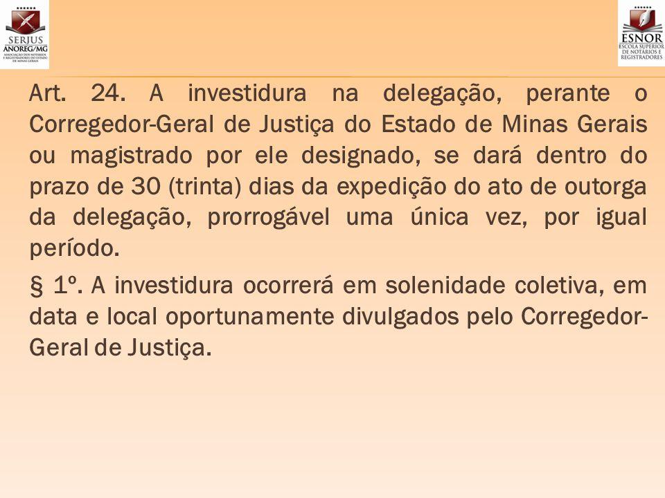 Art. 24. A investidura na delegação, perante o Corregedor-Geral de Justiça do Estado de Minas Gerais ou magistrado por ele designado, se dará dentro d