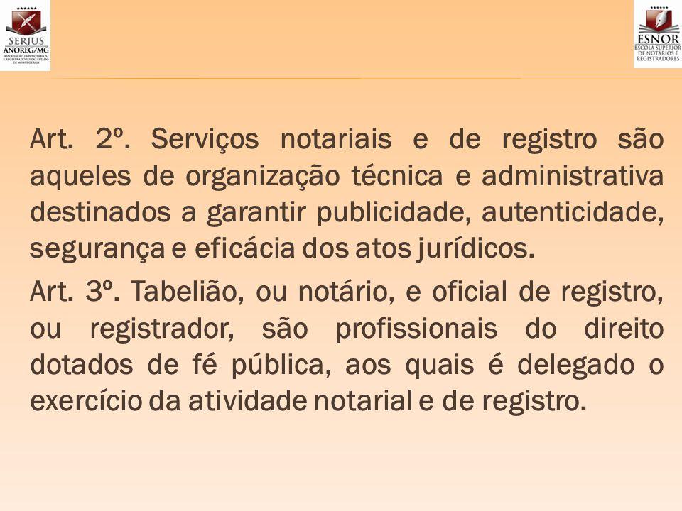 Art. 2º. Serviços notariais e de registro são aqueles de organização técnica e administrativa destinados a garantir publicidade, autenticidade, segura