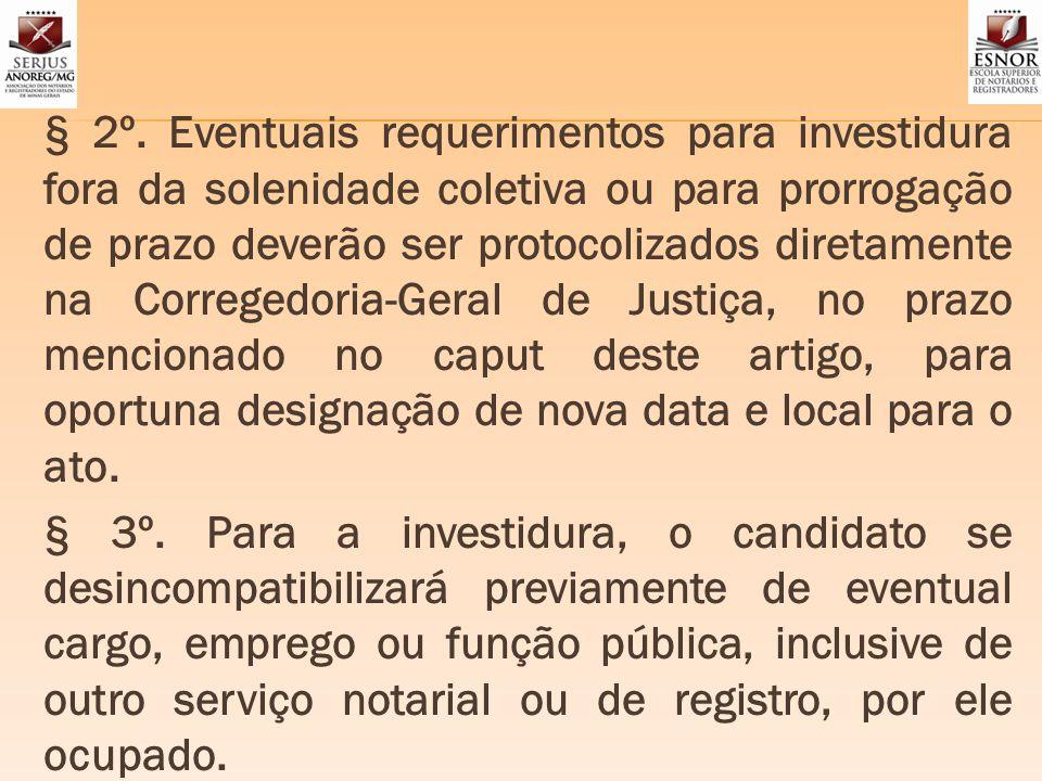 § 2º. Eventuais requerimentos para investidura fora da solenidade coletiva ou para prorrogação de prazo deverão ser protocolizados diretamente na Corr