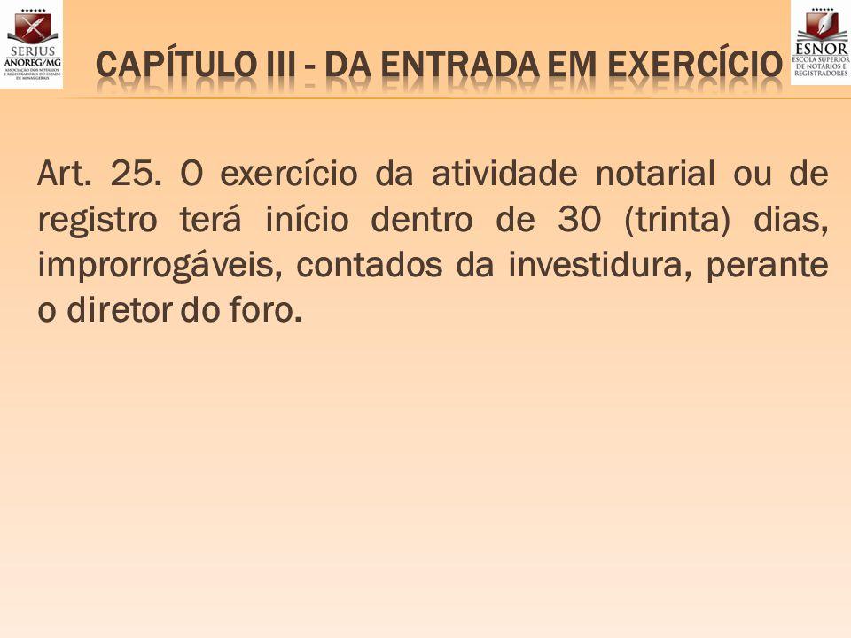 Art. 25. O exercício da atividade notarial ou de registro terá início dentro de 30 (trinta) dias, improrrogáveis, contados da investidura, perante o d