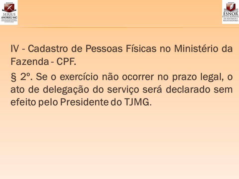 IV - Cadastro de Pessoas Físicas no Ministério da Fazenda - CPF. § 2º. Se o exercício não ocorrer no prazo legal, o ato de delegação do serviço será d