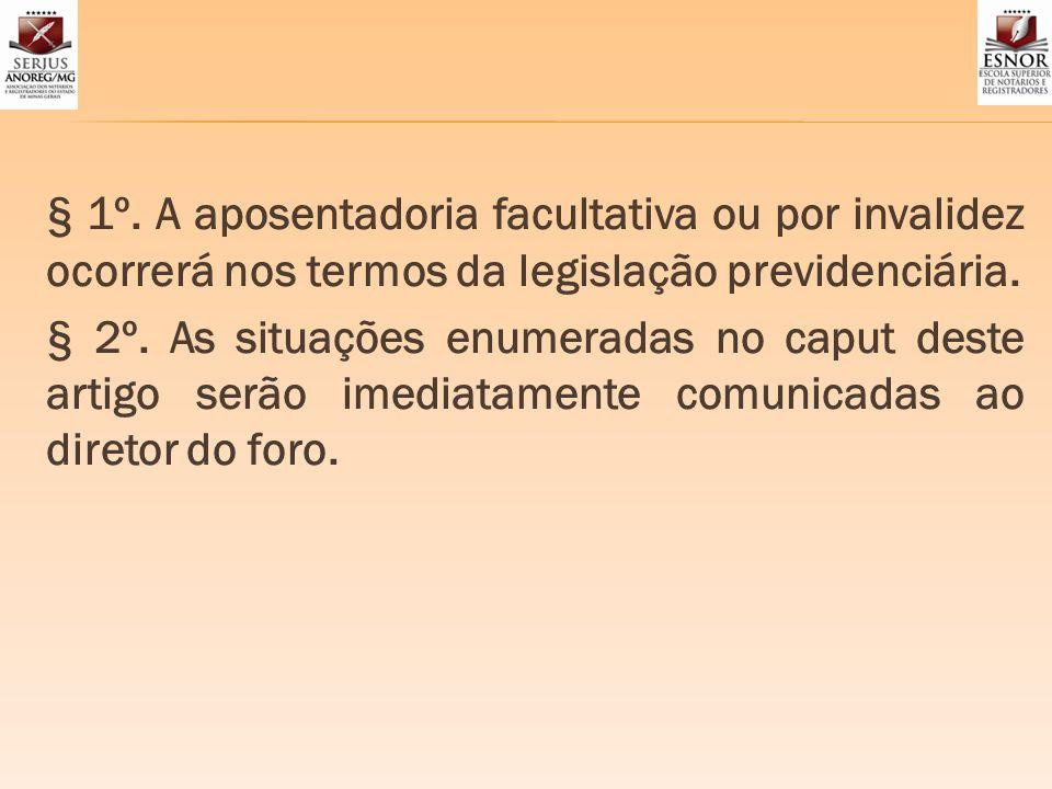 § 1º. A aposentadoria facultativa ou por invalidez ocorrerá nos termos da legislação previdenciária. § 2º. As situações enumeradas no caput deste arti