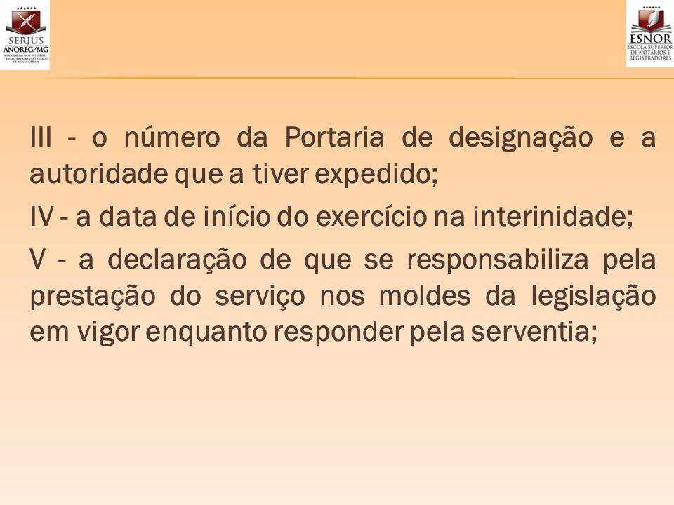 III - o número da Portaria de designação e a autoridade que a tiver expedido; IV - a data de início do exercício na interinidade; V - a declaração de