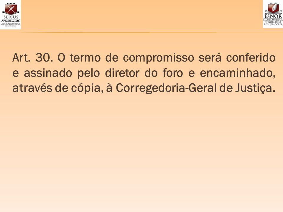 Art. 30. O termo de compromisso será conferido e assinado pelo diretor do foro e encaminhado, através de cópia, à Corregedoria-Geral de Justiça.