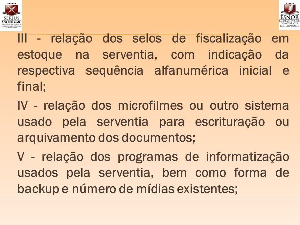 III - relação dos selos de fiscalização em estoque na serventia, com indicação da respectiva sequência alfanumérica inicial e final; IV - relação dos