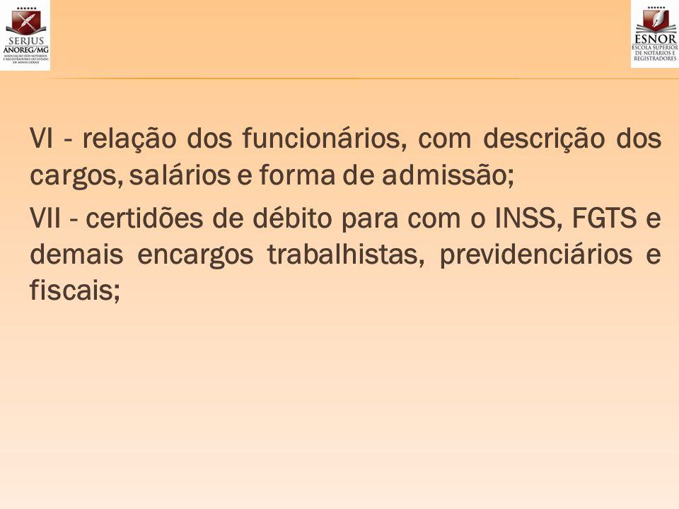 VI - relação dos funcionários, com descrição dos cargos, salários e forma de admissão; VII - certidões de débito para com o INSS, FGTS e demais encarg