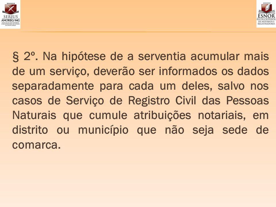 § 2º. Na hipótese de a serventia acumular mais de um serviço, deverão ser informados os dados separadamente para cada um deles, salvo nos casos de Ser