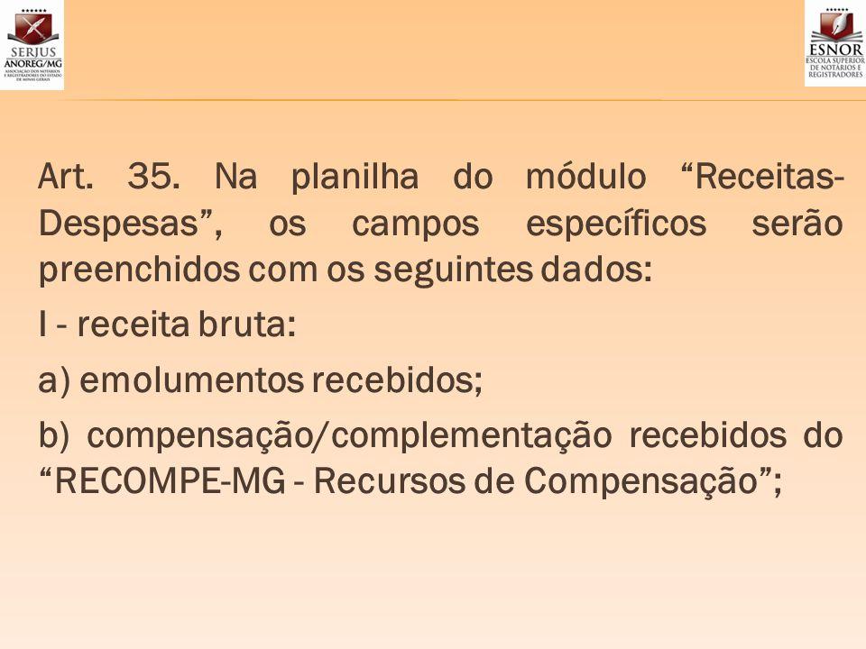 Art. 35. Na planilha do módulo Receitas- Despesas, os campos específicos serão preenchidos com os seguintes dados: I - receita bruta: a) emolumentos r