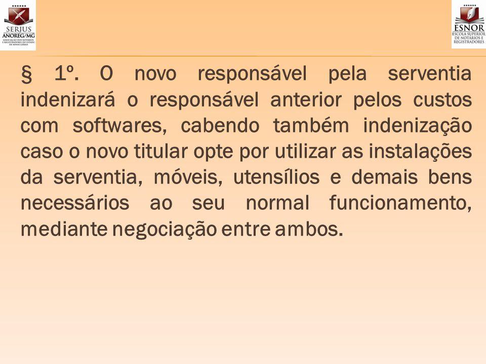 § 1º. O novo responsável pela serventia indenizará o responsável anterior pelos custos com softwares, cabendo também indenização caso o novo titular o