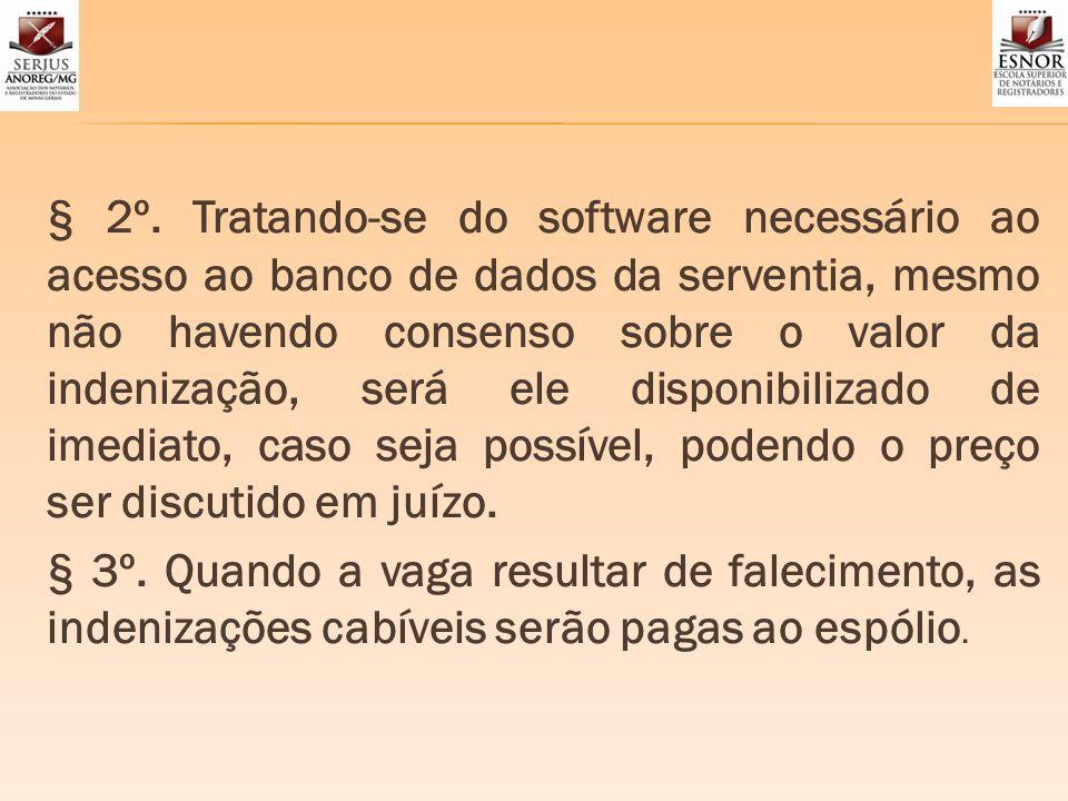 § 2º. Tratando-se do software necessário ao acesso ao banco de dados da serventia, mesmo não havendo consenso sobre o valor da indenização, será ele d