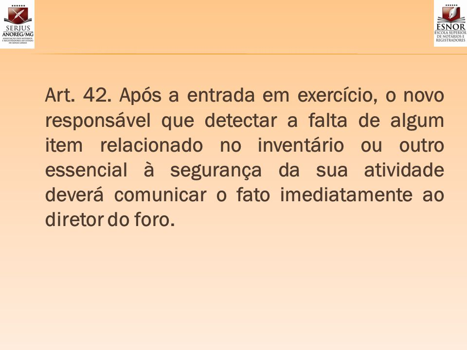 Art. 42. Após a entrada em exercício, o novo responsável que detectar a falta de algum item relacionado no inventário ou outro essencial à segurança d