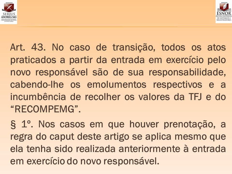 Art. 43. No caso de transição, todos os atos praticados a partir da entrada em exercício pelo novo responsável são de sua responsabilidade, cabendo-lh