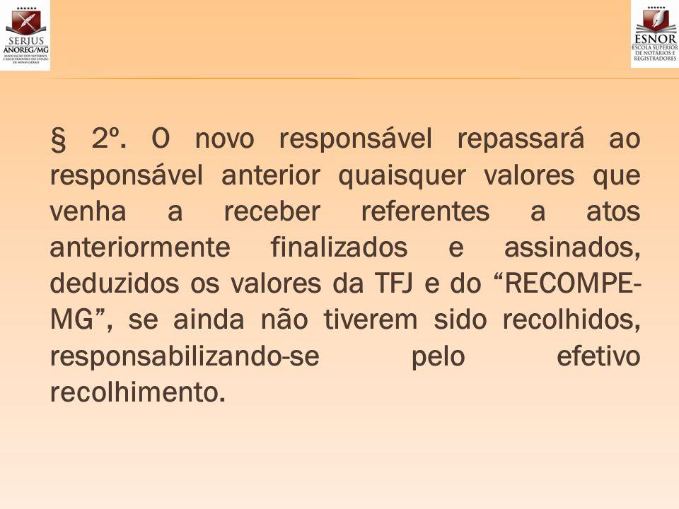 § 2º. O novo responsável repassará ao responsável anterior quaisquer valores que venha a receber referentes a atos anteriormente finalizados e assinad