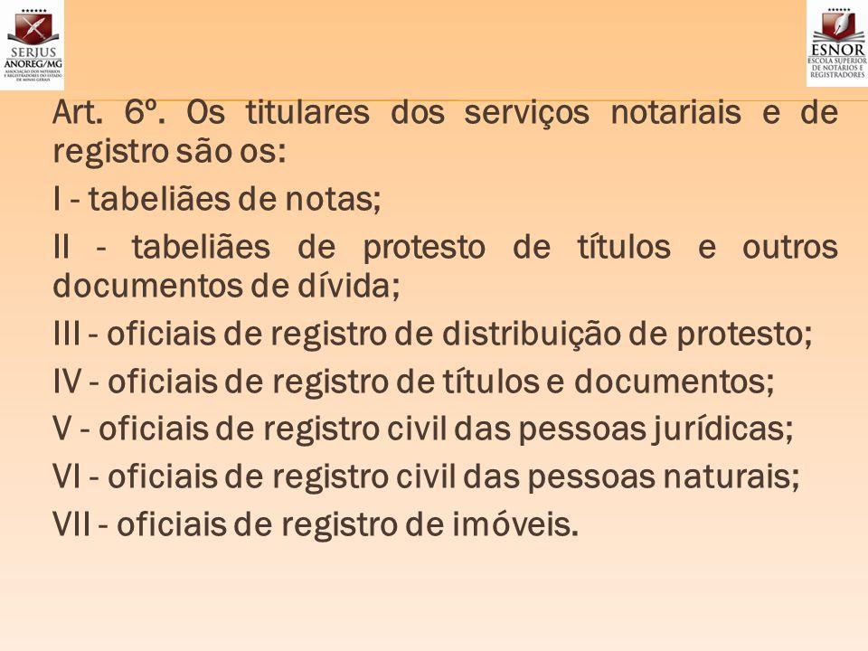 Art. 6º. Os titulares dos serviços notariais e de registro são os: I - tabeliães de notas; II - tabeliães de protesto de títulos e outros documentos d