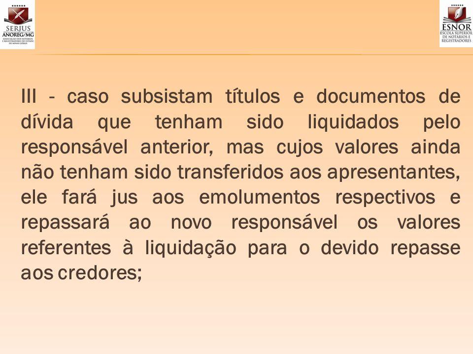 III - caso subsistam títulos e documentos de dívida que tenham sido liquidados pelo responsável anterior, mas cujos valores ainda não tenham sido tran