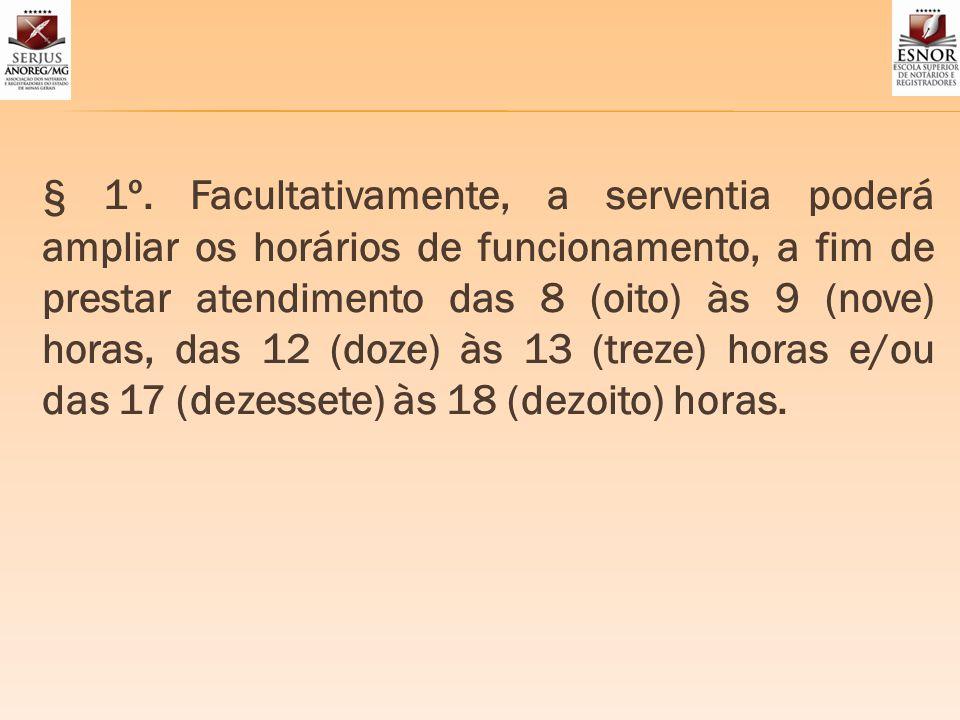 § 1º. Facultativamente, a serventia poderá ampliar os horários de funcionamento, a fim de prestar atendimento das 8 (oito) às 9 (nove) horas, das 12 (