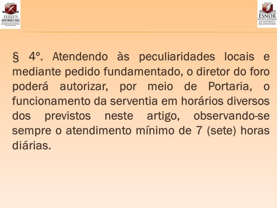 § 4º. Atendendo às peculiaridades locais e mediante pedido fundamentado, o diretor do foro poderá autorizar, por meio de Portaria, o funcionamento da