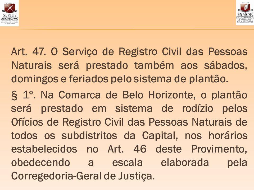 Art. 47. O Serviço de Registro Civil das Pessoas Naturais será prestado também aos sábados, domingos e feriados pelo sistema de plantão. § 1º. Na Coma