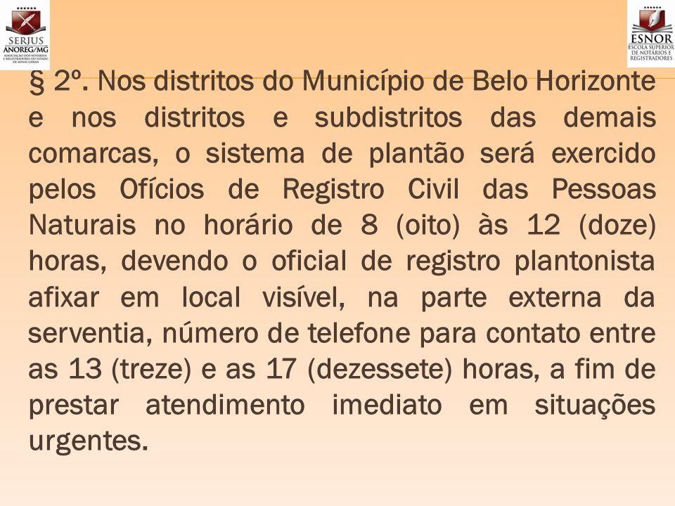 § 2º. Nos distritos do Município de Belo Horizonte e nos distritos e subdistritos das demais comarcas, o sistema de plantão será exercido pelos Ofício