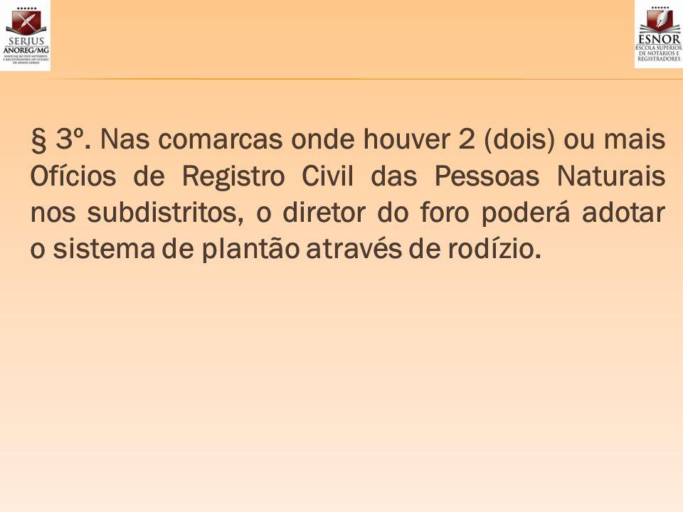 § 3º. Nas comarcas onde houver 2 (dois) ou mais Ofícios de Registro Civil das Pessoas Naturais nos subdistritos, o diretor do foro poderá adotar o sis