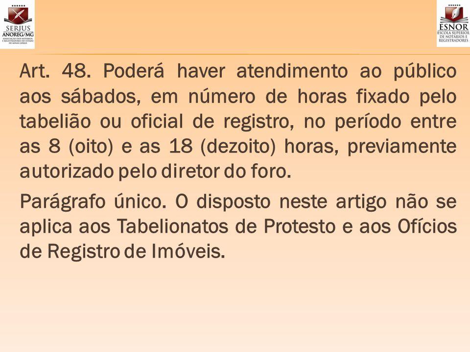 Art. 48. Poderá haver atendimento ao público aos sábados, em número de horas fixado pelo tabelião ou oficial de registro, no período entre as 8 (oito)