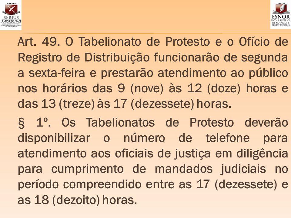 Art. 49. O Tabelionato de Protesto e o Ofício de Registro de Distribuição funcionarão de segunda a sexta-feira e prestarão atendimento ao público nos