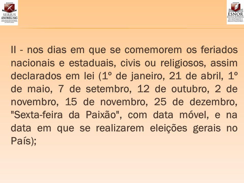II - nos dias em que se comemorem os feriados nacionais e estaduais, civis ou religiosos, assim declarados em lei (1º de janeiro, 21 de abril, 1º de m