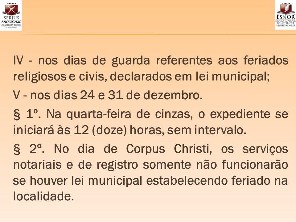 IV - nos dias de guarda referentes aos feriados religiosos e civis, declarados em lei municipal; V - nos dias 24 e 31 de dezembro. § 1º. Na quarta-fei