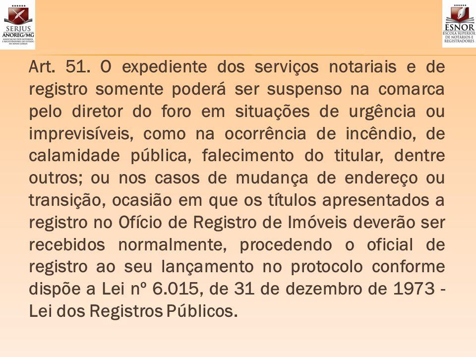 Art. 51. O expediente dos serviços notariais e de registro somente poderá ser suspenso na comarca pelo diretor do foro em situações de urgência ou imp
