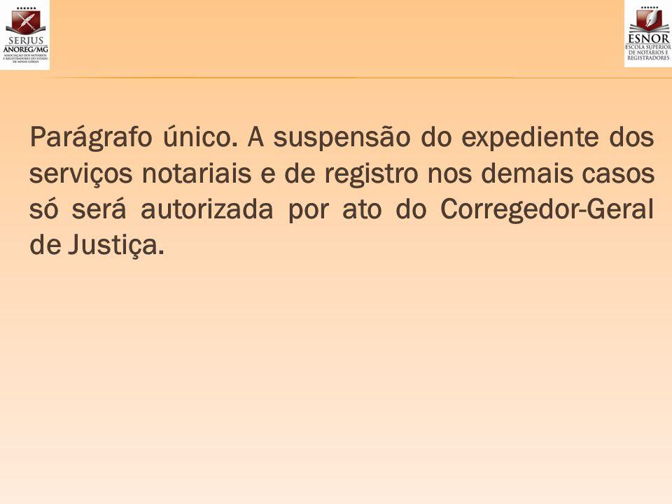 Parágrafo único. A suspensão do expediente dos serviços notariais e de registro nos demais casos só será autorizada por ato do Corregedor-Geral de Jus