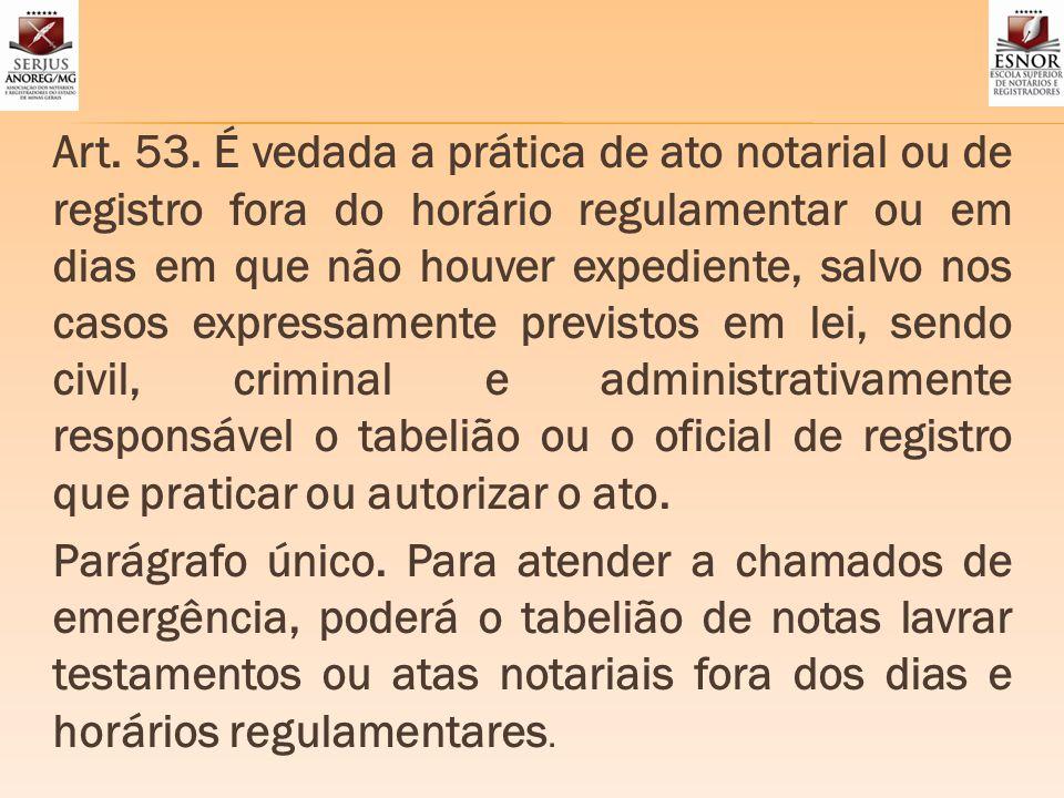 Art. 53. É vedada a prática de ato notarial ou de registro fora do horário regulamentar ou em dias em que não houver expediente, salvo nos casos expre