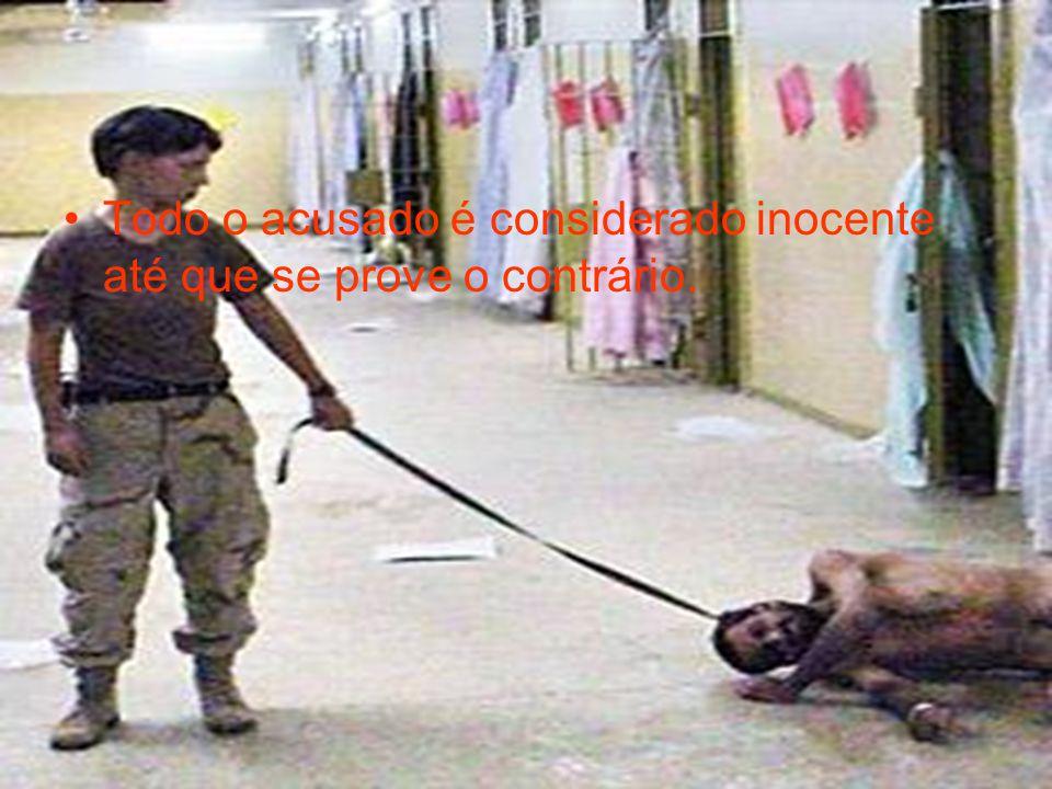 Todo o acusado é considerado inocente até que se prove o contrário.