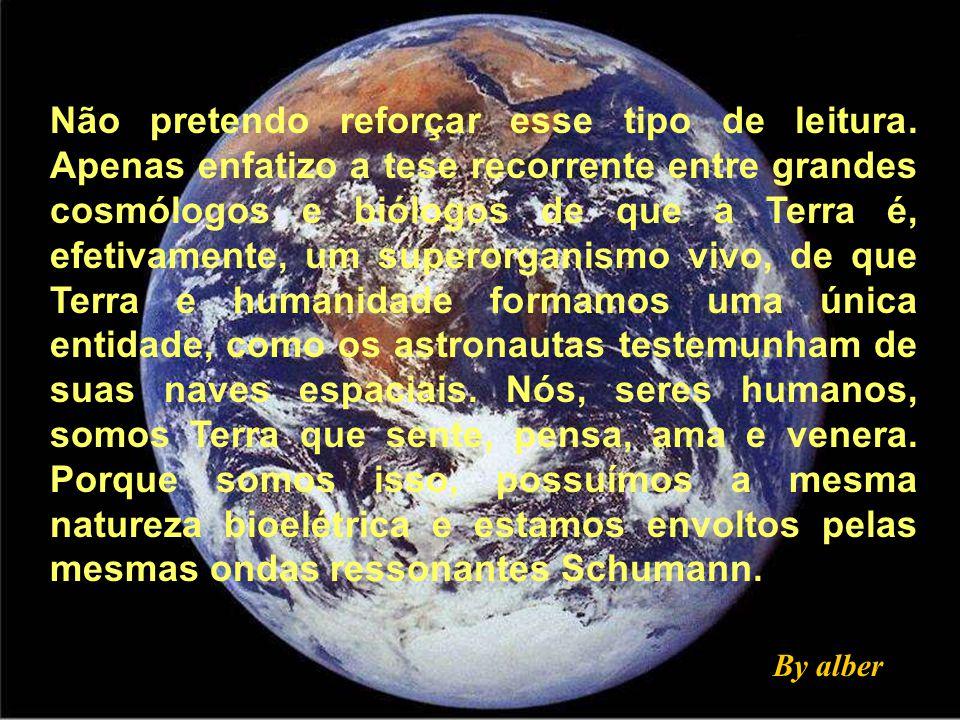 Gaia, esse superorganismo vivo que é a Mãe Terra, deverá estar buscando formas de retornar a seu equilíbrio natural. E vai consegui-lo, mas não sabemo