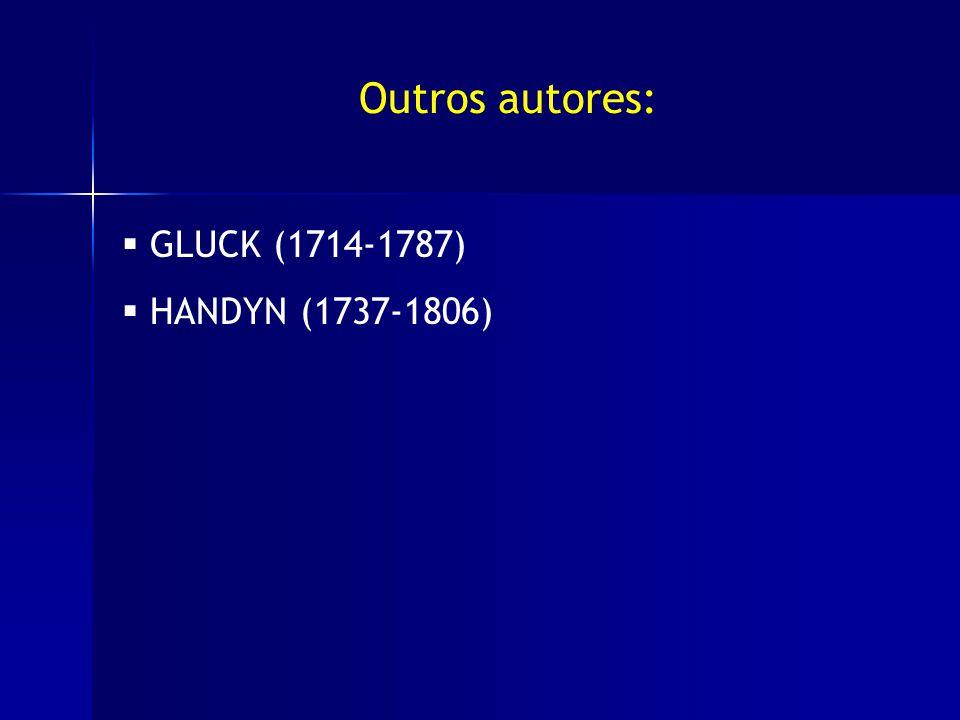 Outros autores: GLUCK (1714-1787) HANDYN (1737-1806)
