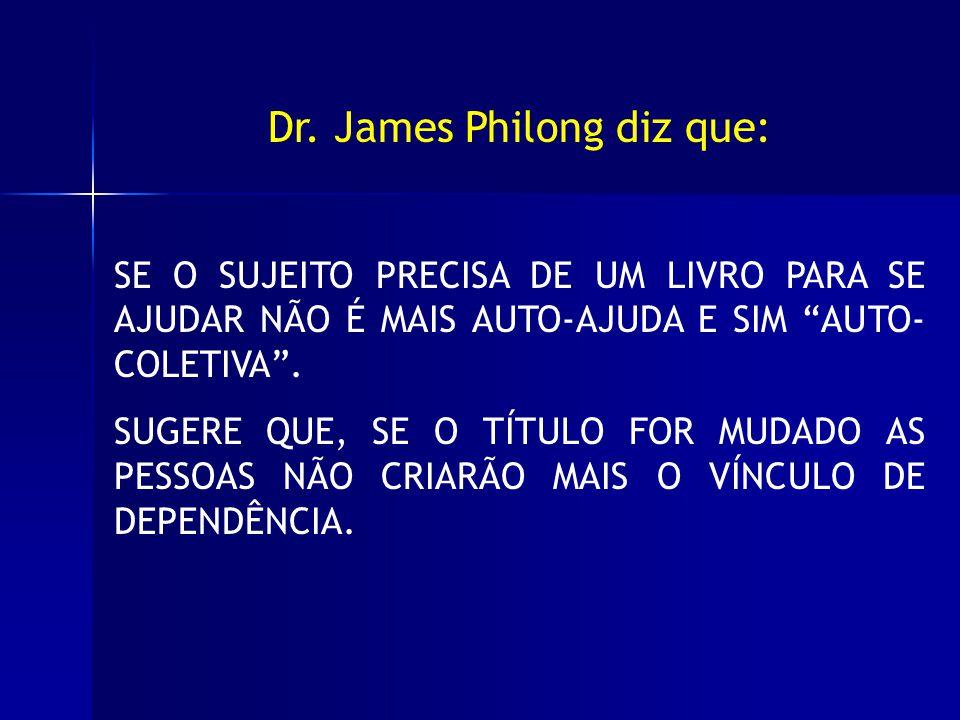 Dr. James Philong diz que: SE O SUJEITO PRECISA DE UM LIVRO PARA SE AJUDAR NÃO É MAIS AUTO-AJUDA E SIM AUTO- COLETIVA. SUGERE QUE, SE O TÍTULO FOR MUD