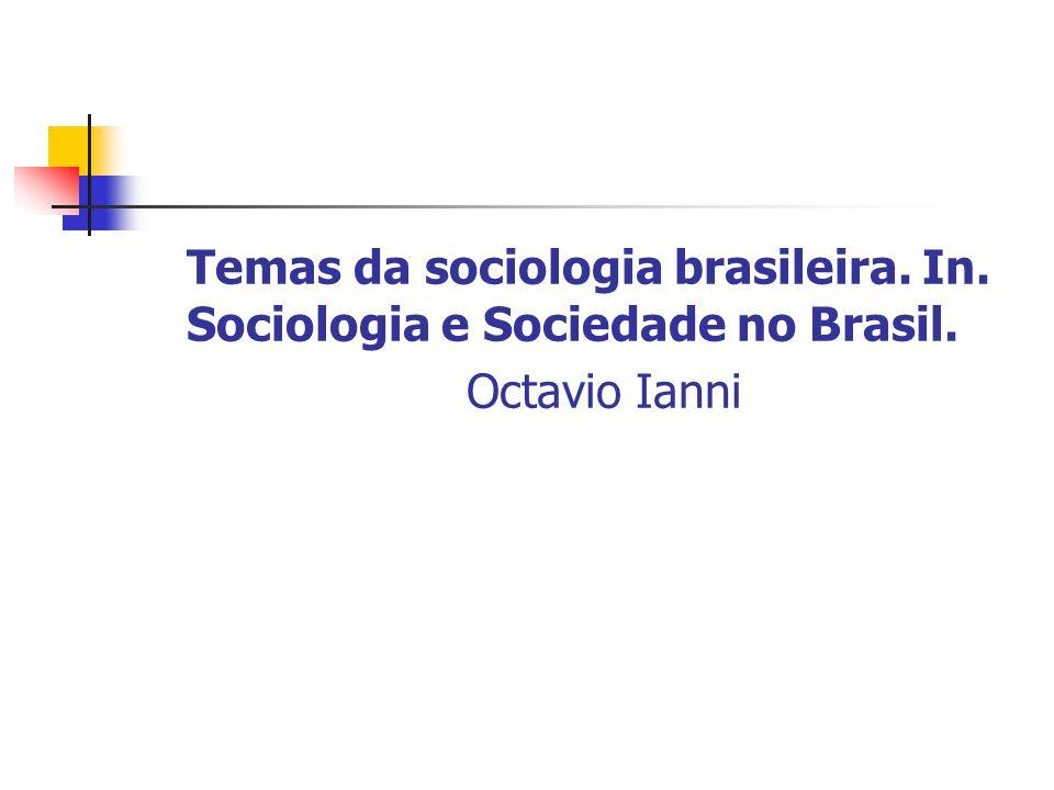 Temas da sociologia brasileira. In. Sociologia e Sociedade no Brasil. Octavio Ianni