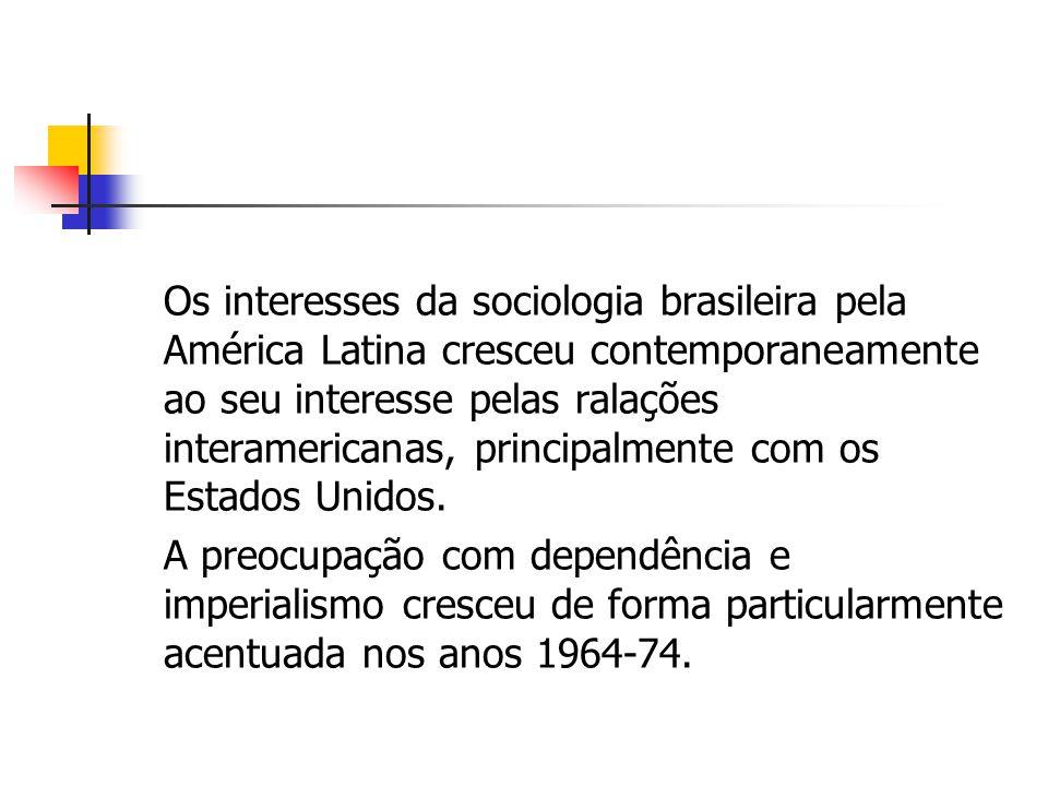 Os interesses da sociologia brasileira pela América Latina cresceu contemporaneamente ao seu interesse pelas ralações interamericanas, principalmente