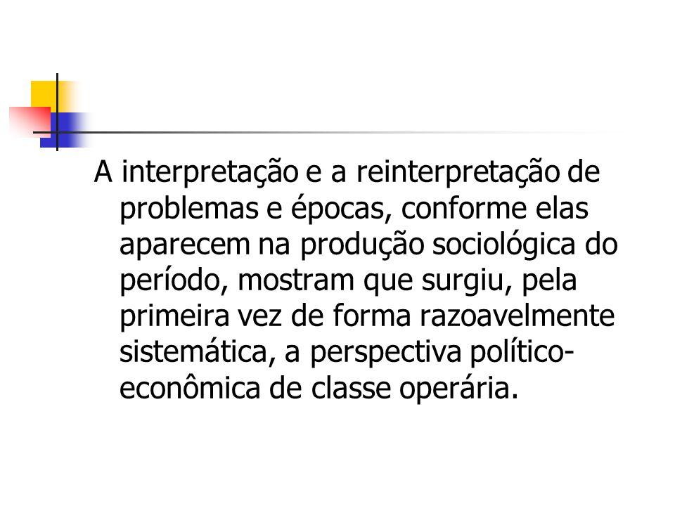 A interpretação e a reinterpretação de problemas e épocas, conforme elas aparecem na produção sociológica do período, mostram que surgiu, pela primeir