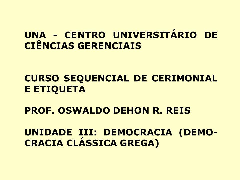 UNA - CENTRO UNIVERSITÁRIO DE CIÊNCIAS GERENCIAIS CURSO SEQUENCIAL DE CERIMONIAL E ETIQUETA PROF. OSWALDO DEHON R. REIS UNIDADE III: DEMOCRACIA (DEMO-