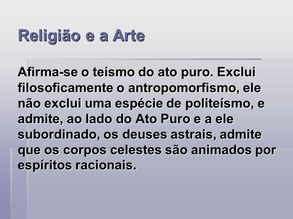 Religião e a Arte Afirma-se o teísmo do ato puro.