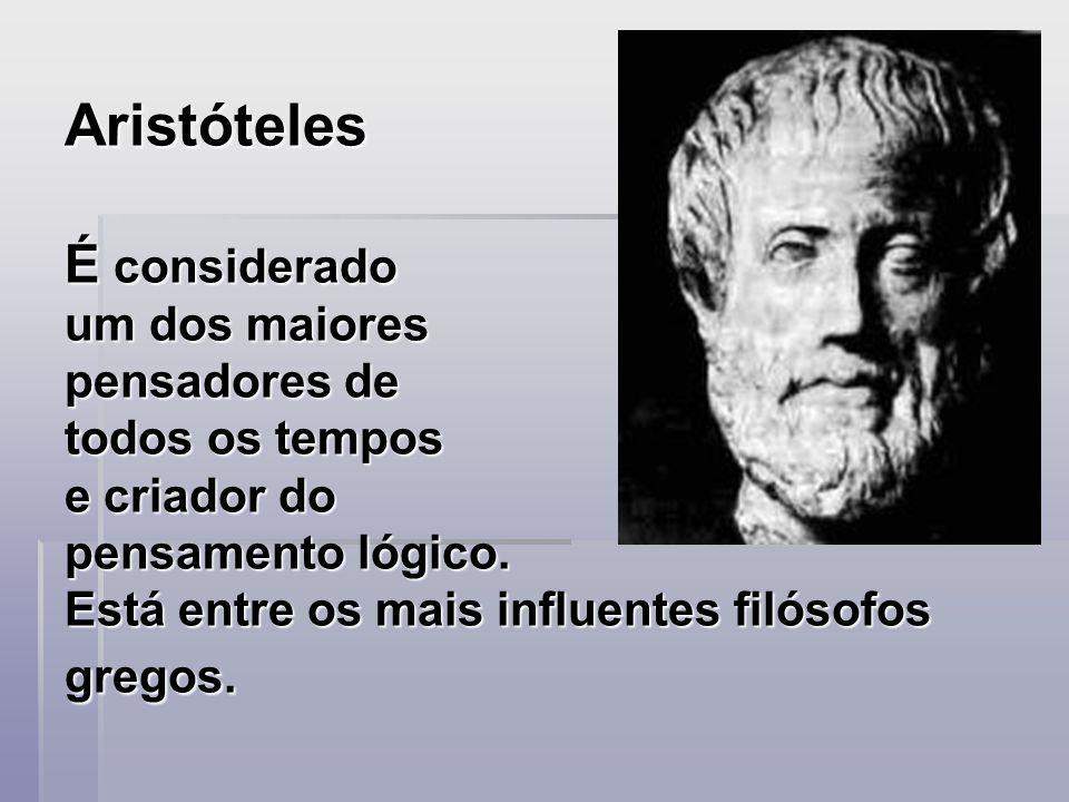 Aristóteles É considerado um dos maiores pensadores de todos os tempos e criador do pensamento lógico. Está entre os mais influentes filósofos gregos.