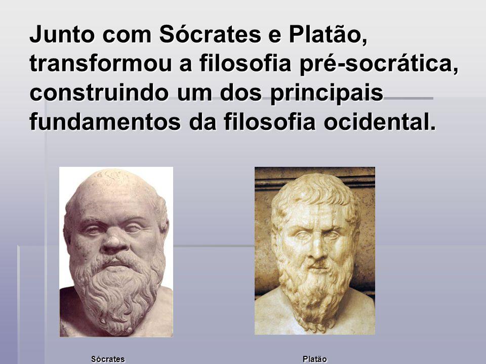 Junto com Sócrates e Platão, transformou a filosofia pré-socrática, construindo um dos principais fundamentos da filosofia ocidental. Sócrates Platão