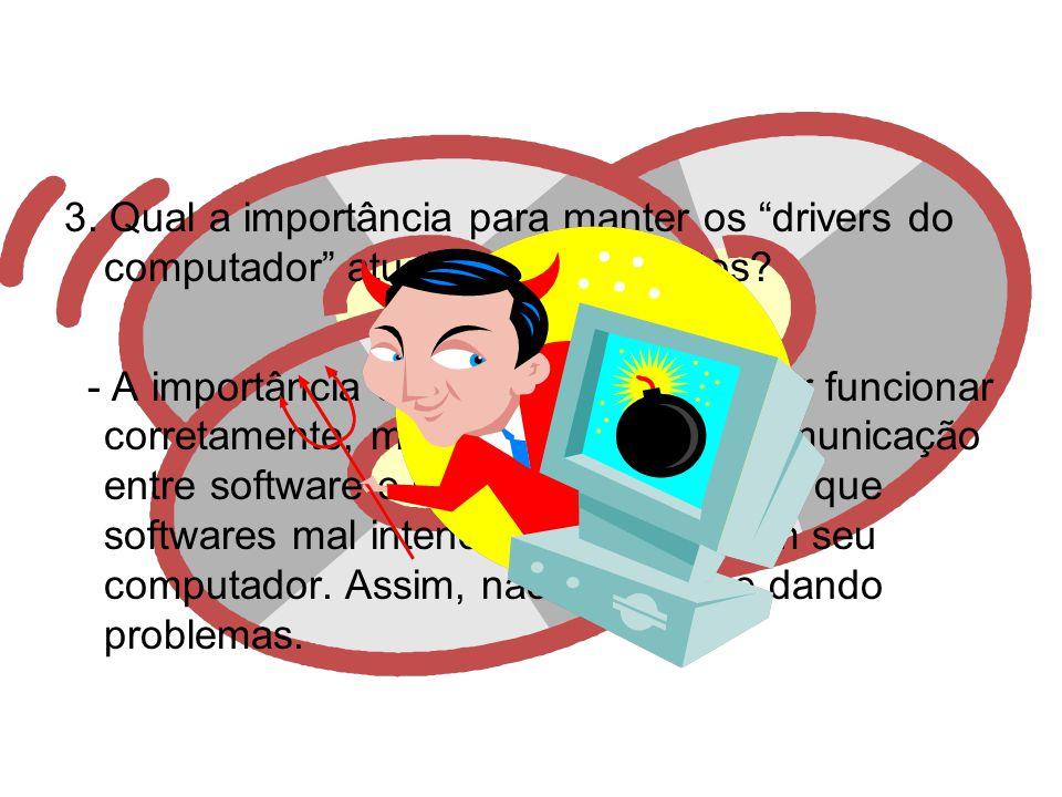 3.Qual a importância para manter os drivers do computador atualizados e corretos.