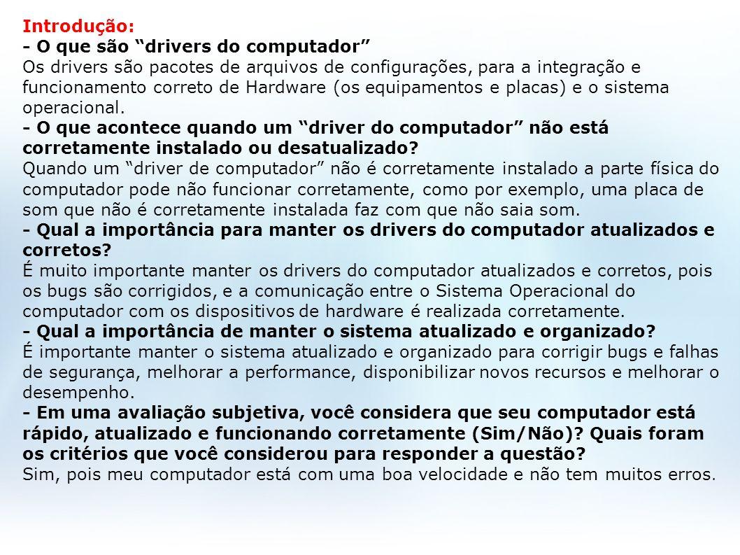 Introdução: - O que são drivers do computador Os drivers são pacotes de arquivos de configurações, para a integração e funcionamento correto de Hardwa