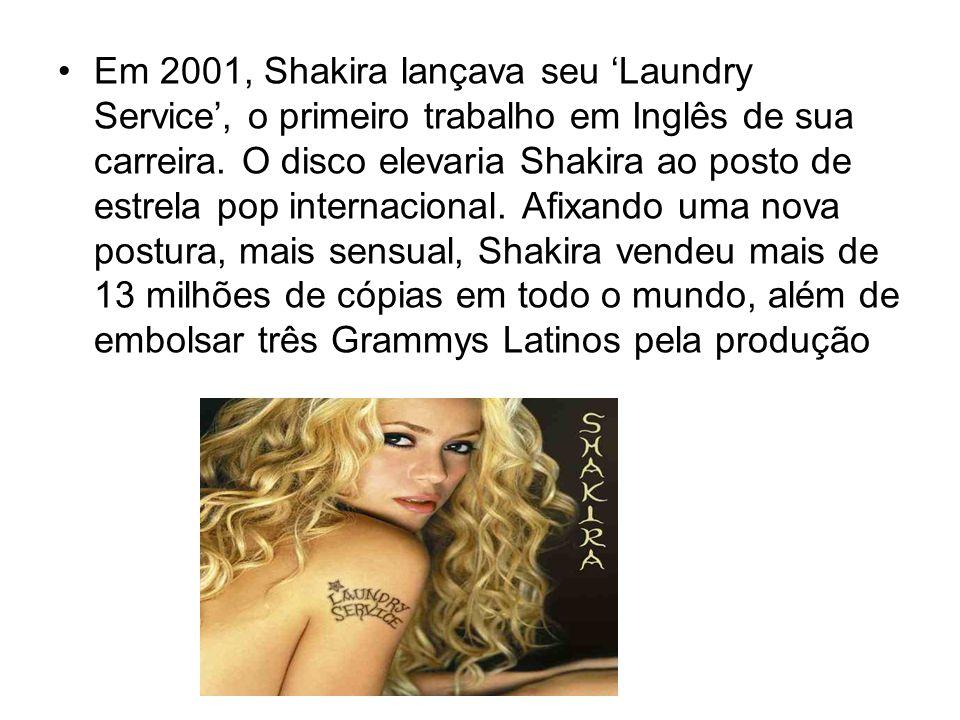 Em 2001, Shakira lançava seu Laundry Service, o primeiro trabalho em Inglês de sua carreira. O disco elevaria Shakira ao posto de estrela pop internac