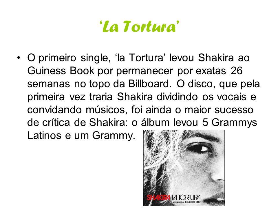 La Tortura O primeiro single, la Tortura levou Shakira ao Guiness Book por permanecer por exatas 26 semanas no topo da Billboard. O disco, que pela pr