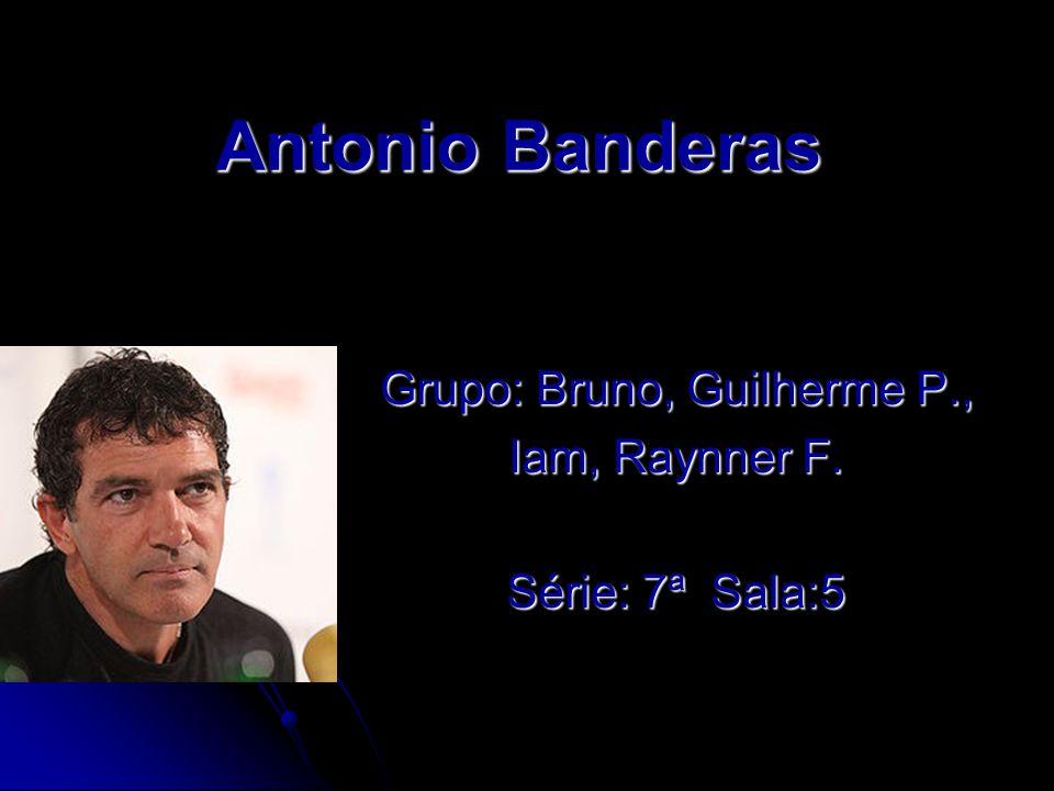 Antonio Banderas Grupo: Bruno, Guilherme P., Iam, Raynner F. Série: 7ª Sala:5