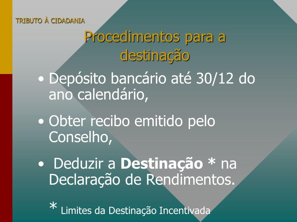 TRIBUTO À CIDADANIA Depósito bancário até 30/12 do ano calendário, Obter recibo emitido pelo Conselho, Deduzir a Destinação * na Declaração de Rendimentos.
